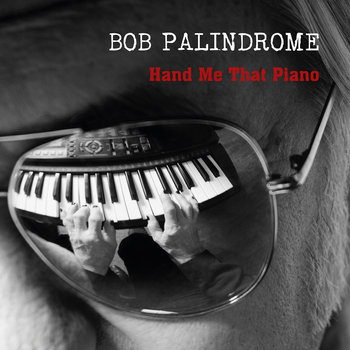 Hand Me That Piano by Bob Palindrome
