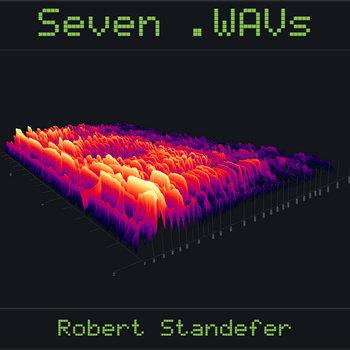 Seven .WAVs by Robert Standefer