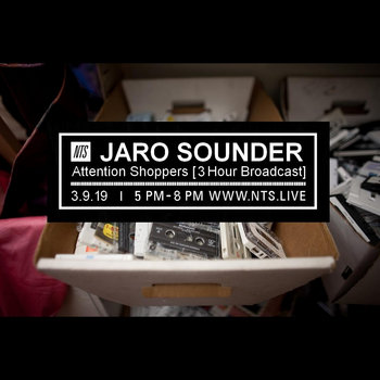 Attention Shoppers 3 (Forthcoming NTS Radio Broadcast) by Jaro Sounder
