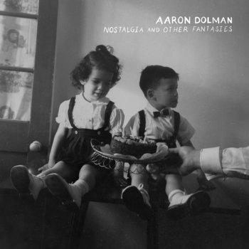 Nostalgia and Other Fantasies by Aaron Dolman