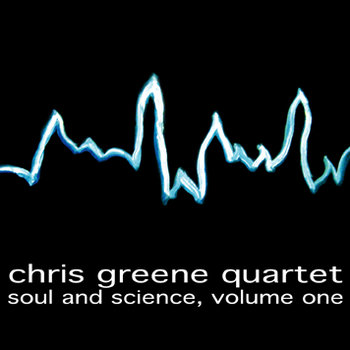 Soul and Science - Volume One by Chris Greene Quartet