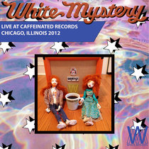 White Mystery LIVE Caffeinated Recordings, Chicago, 2012 cover art