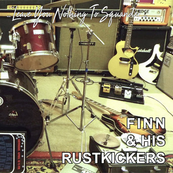 ...Leave You Nothing to Squander... by Finn & His Rustkickers