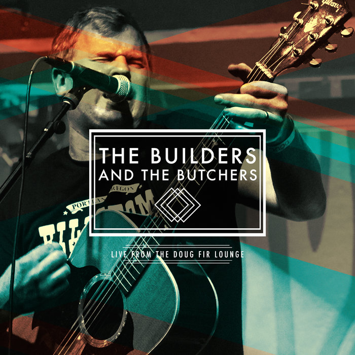 The Builders And The Butchers Live From Doug Fir