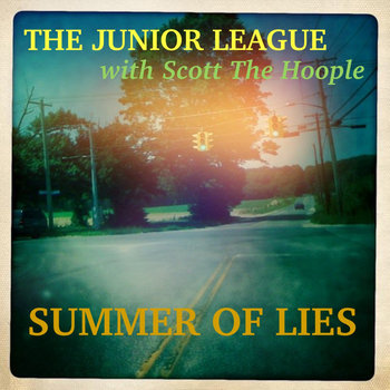 Summer Of Lies by The Junior League with Scott The Hoople