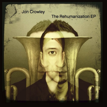 The Rehumanization EP by Jon Crowley