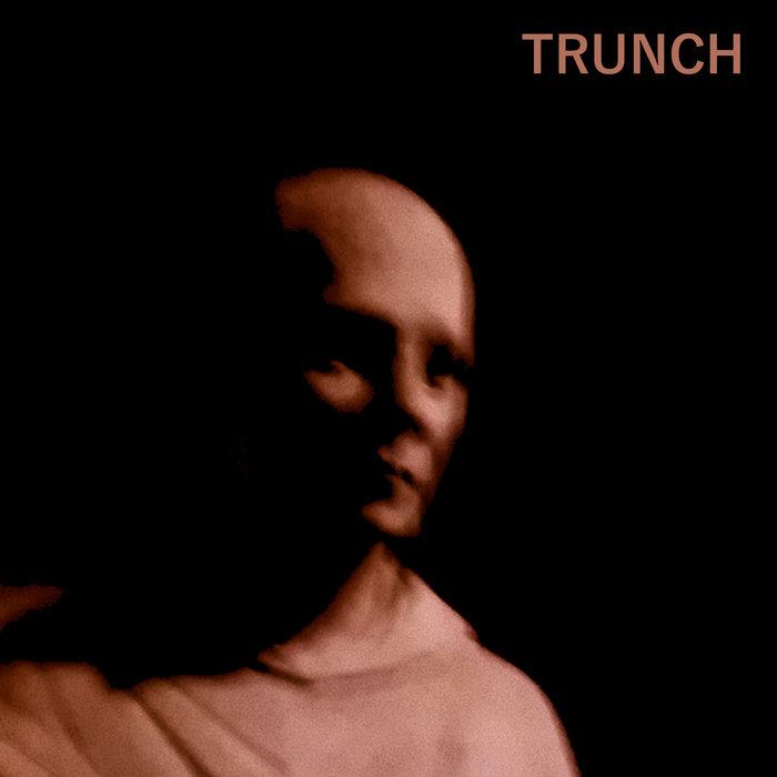 Trunch – Trunch