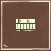 A Common Wonder [Instrumentals + Bonus Tracks] cover art