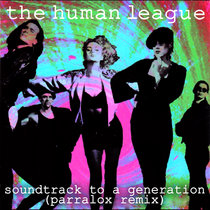 The Human League - Soundtrack To A Generation (Parralox Remix V2) cover art