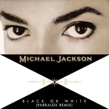 Michael Jackson - Black or White (Parralox Remix Demo V1)