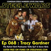 Ep 068 : Tracy Gardner – Rebel Grrrl Podcaster Talks Ep7 & Slave Girls cover art