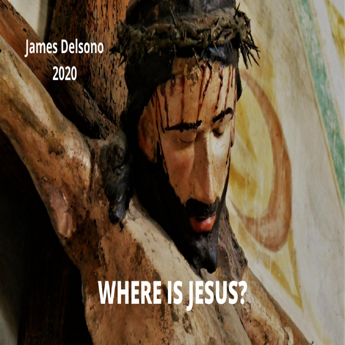 Where is Jesus? by James Delsono