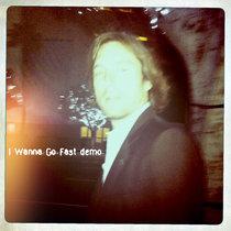 I Wanna Go Fast demo cover art