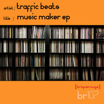 [BR107] : Traffic Beats - Music Maker ep [2020 Remastered Digital Re-Issue] cover art