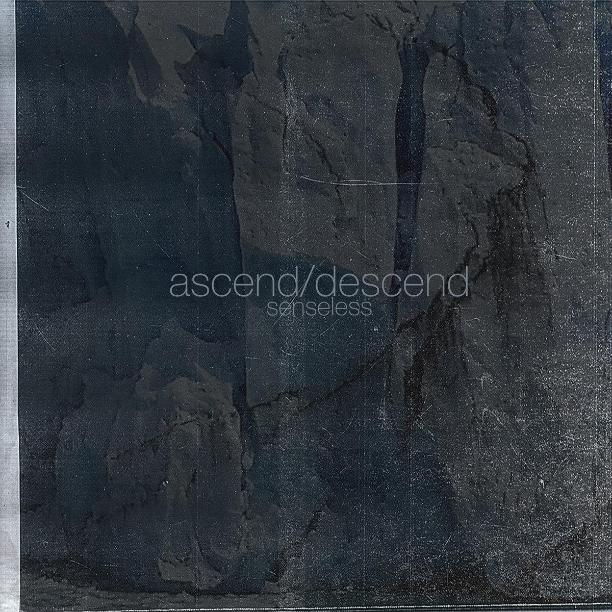 Senseless   Ascend/Descend