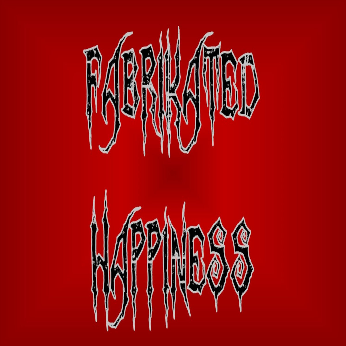 Fabrikated Happiness by Man Made Horror