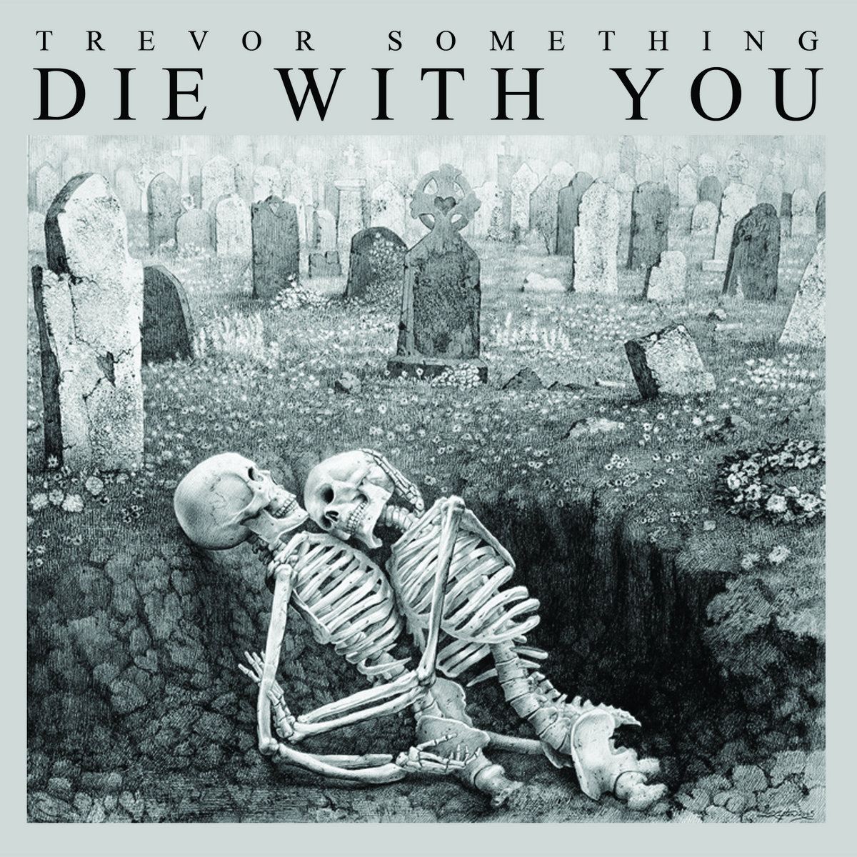 Die With You | Trevor Something