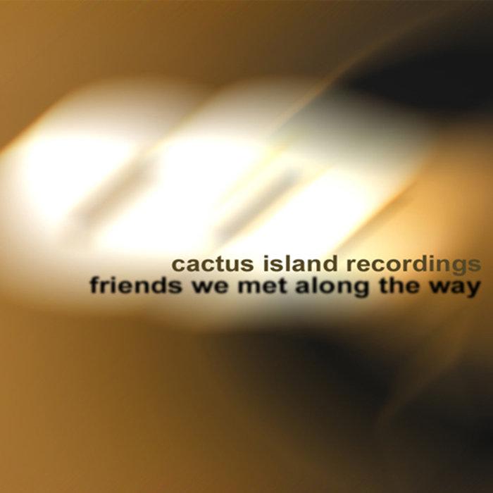 Friends We Met Along The Way | cactus island recordings