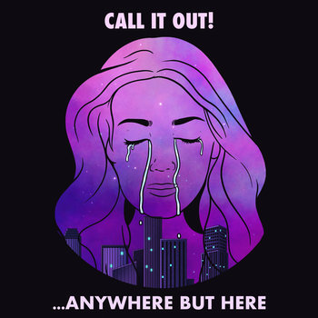 ...Anywhere But Here by Call It Out!