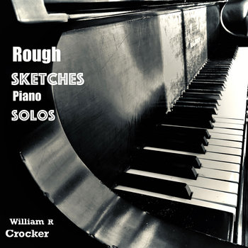 Rough Sketches Piano Solos by William R. Crocker