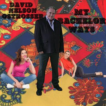 My Bachelor Ways by David Nelson Ostrosser