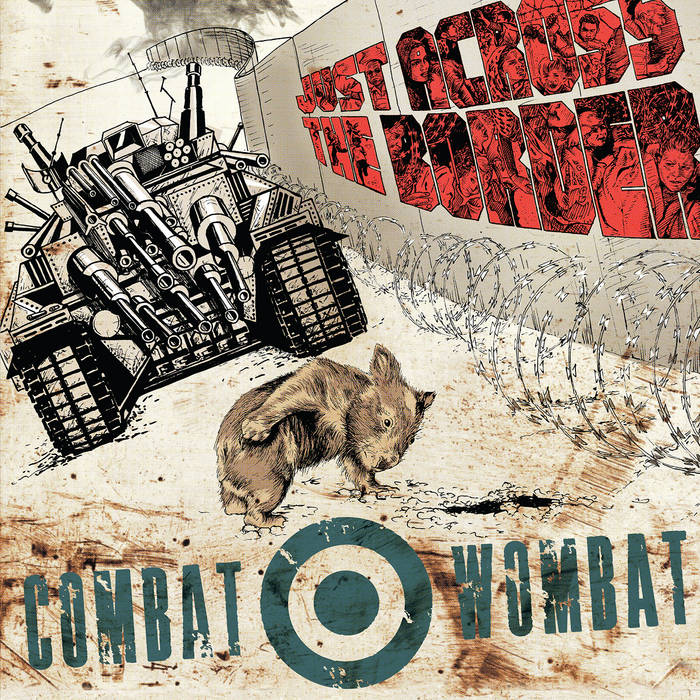 Just Across The Border, by Combat Wombat