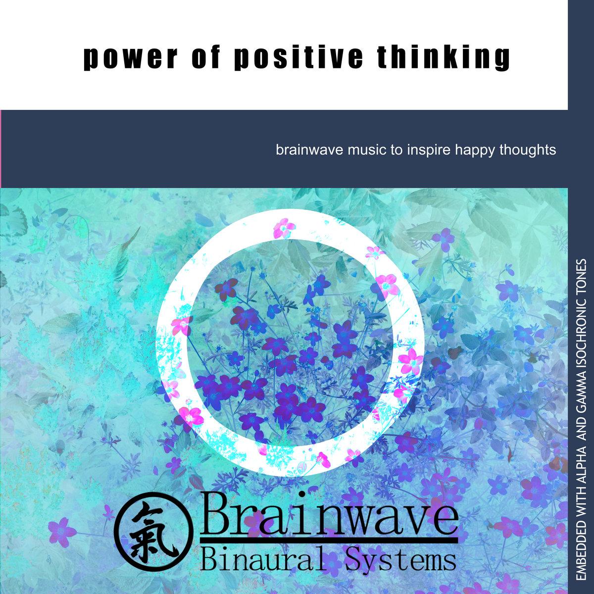 Power Of Positive Thinking | Brainwave Binaural Systems
