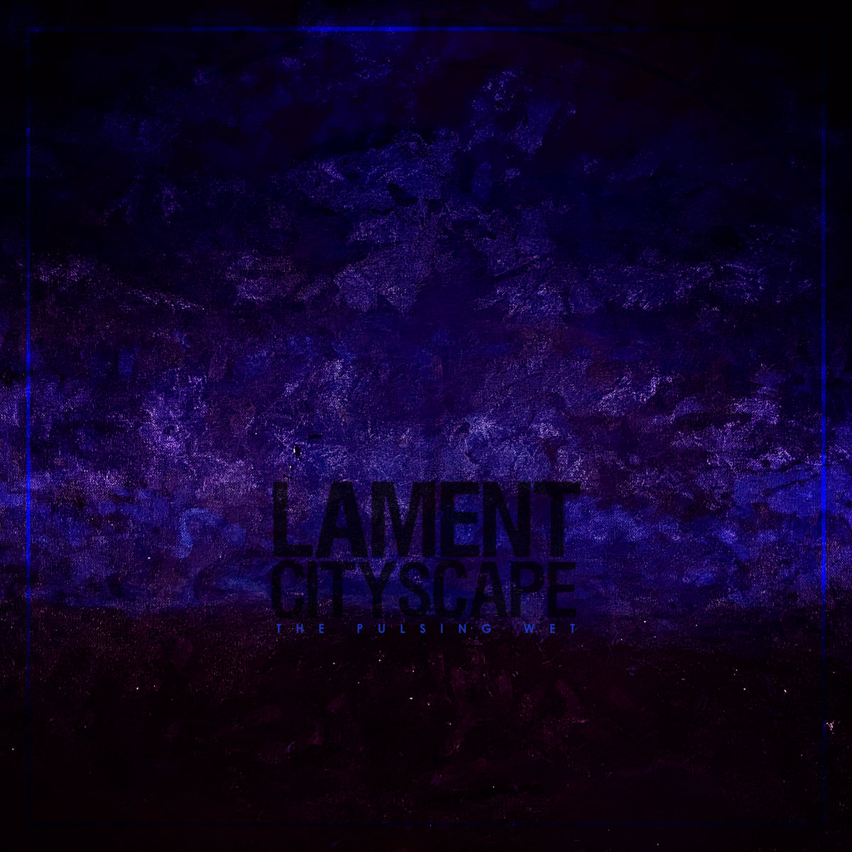 The Pulsing Wet | Lament Cityscape
