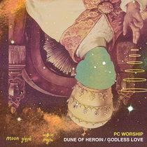 Dune Of Heroin / Godless Love cover art