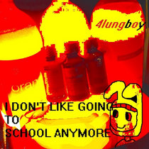 I DON'T LIKE GOING TO SCHOOL ANYMORE (THE EP) cover art