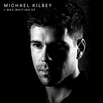 I Was Waiting (EP) by Michael Kilbey