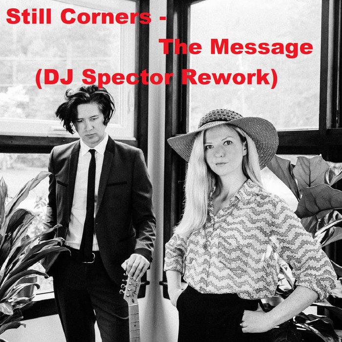 Still Corners - The Message (DJ Spector Rework)