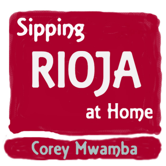Sipping Rioja at Home, by Corey Mwamba