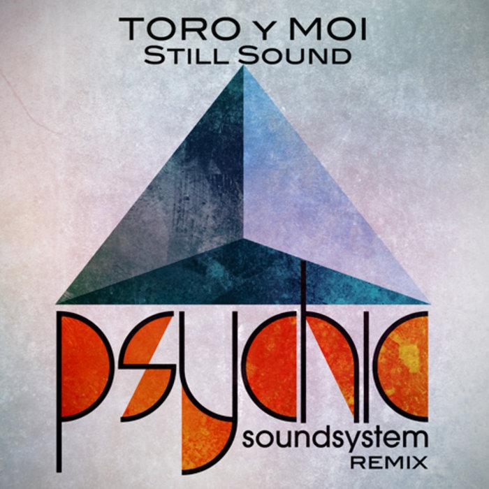 Toro Y Moi Still Sound Psychic Soundsystem Remix Toro Y Moi Psychic Soundsystem