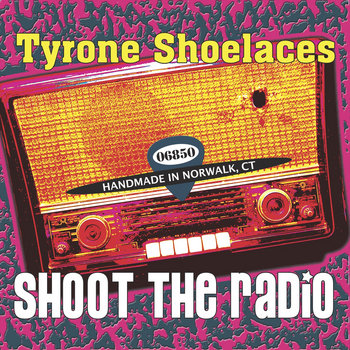 Shoot The Radio by Tyrone Shoelaces