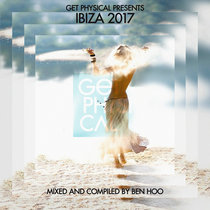 Get Physical Pres. Ibiza 2017 Mixed And Compiled by Ben Hoo cover art