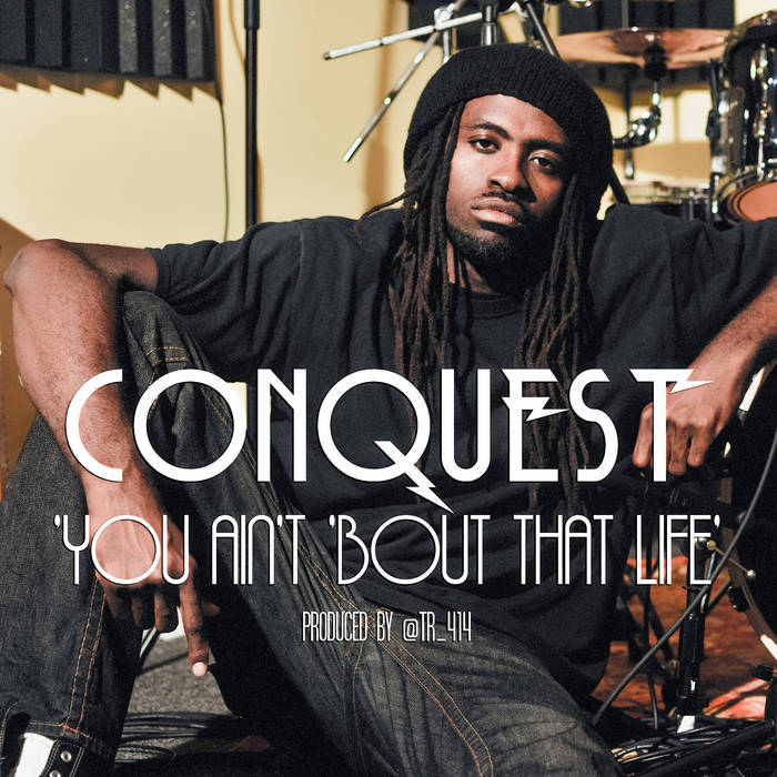 You Ain't 'Bout That Life (Single) | CONQUEST