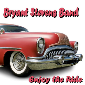 Enjoy The Ride- Bryant Stevens Band by Bryant Stevens Band