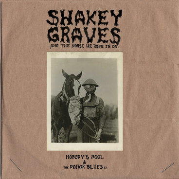 Shakey Graves And The Horse He Rode In On (Nobody's Fool & The Donor Blues EP) main photo