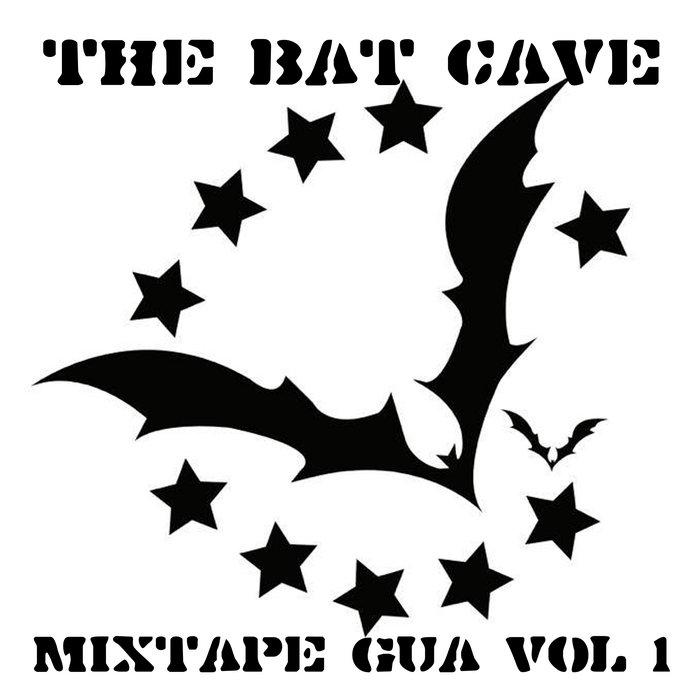 Mixtape Gua Vol  1 | The Bat Cave