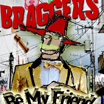 Be My Friend by Braggers