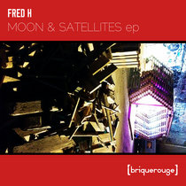 [BR170] : Fred H - Moon & Satellites ep - [briquerouge] cover art
