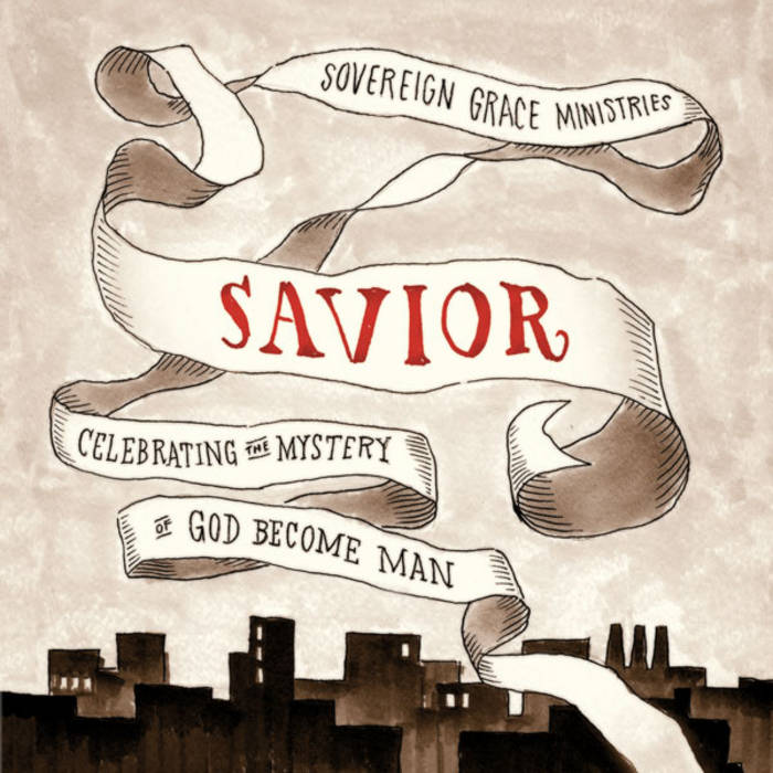 Savior: Celebrating the Mystery of God Become Man | Sovereign Grace ...