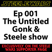 Ep 001 : The Untitled Gonk & Steele show cover art
