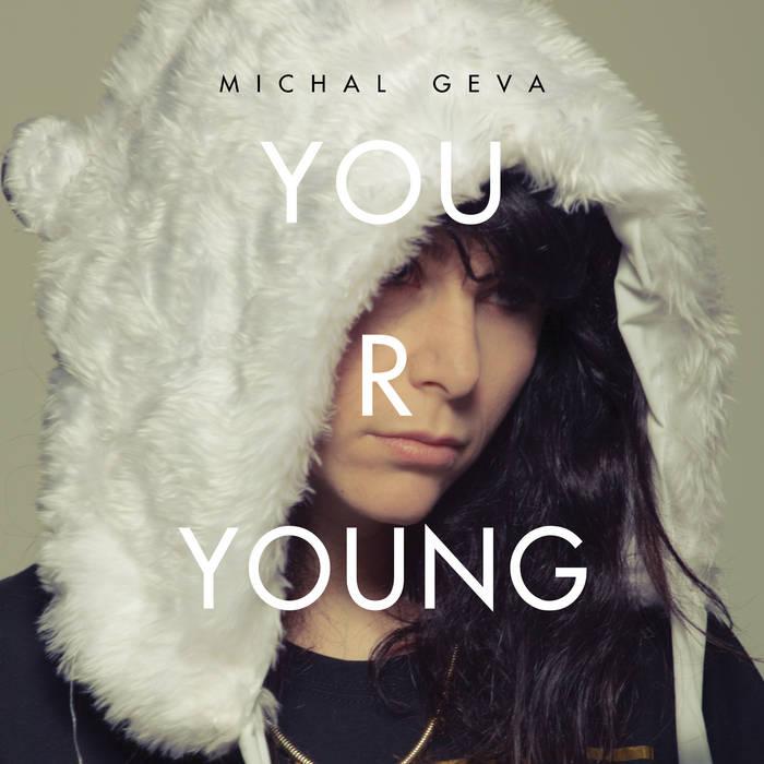 Michal Geva - YOU R YOUNG