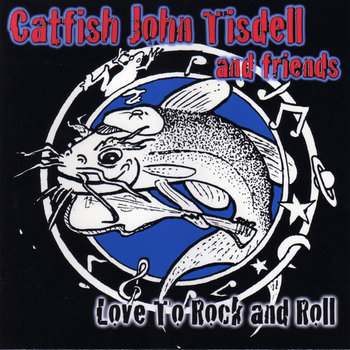 Love To Rock And Roll by Catfish John Tisdell
