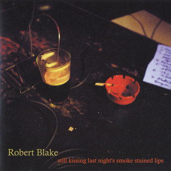 Still Kissing Last Night's Smoke Stained Lips by Robert Sarazin Blake