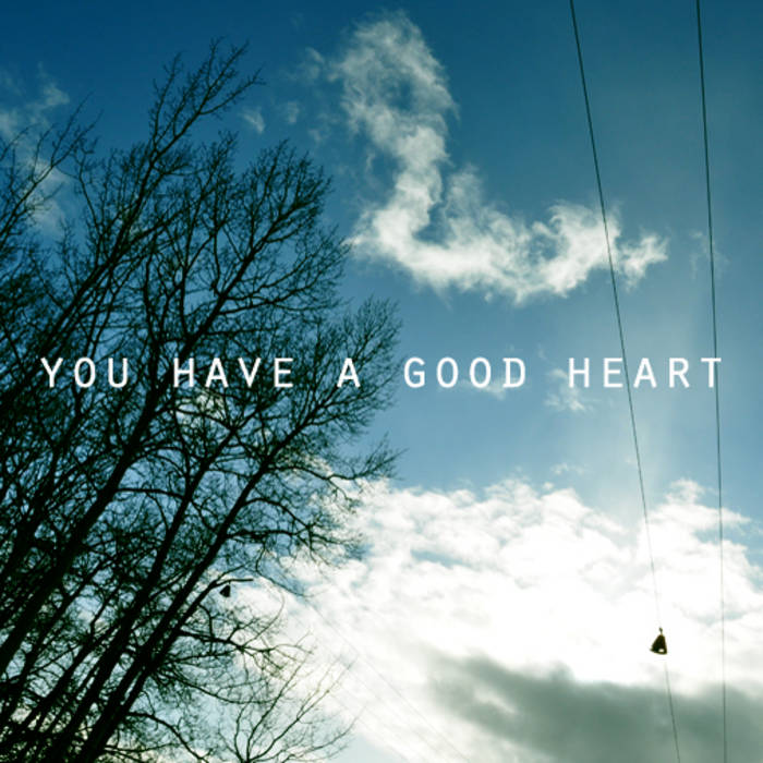you have a good heart