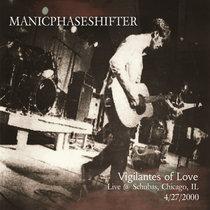 "MANICPHASESHIFTER/Vigilantes of Love ""Live @ Schuba's"" cover art"