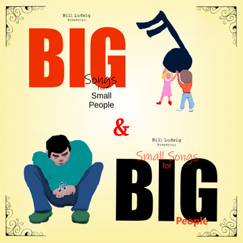 Big Songs For Small People & Small Songs For Big People by Bill Ludwig